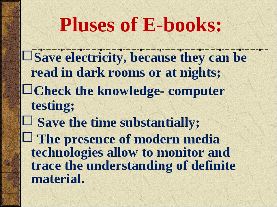 Pluses of E-books: Save electricity, because they can be read in dark rooms...