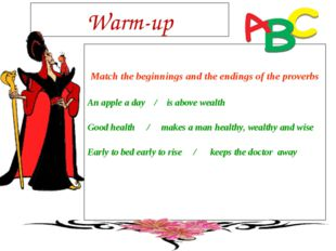 Warm-up Match the beginnings and the endings of the proverbs An apple a day /