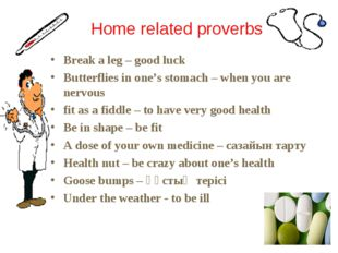 Break a leg – good luck Butterflies in one's stomach – when you are nervous f