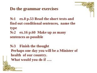 Do the grammar exercises №1 ex.8 p.53 Read the short texts and find out condi