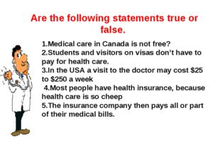 Are the following statements true or false. 1.Medical care in Canada is not f