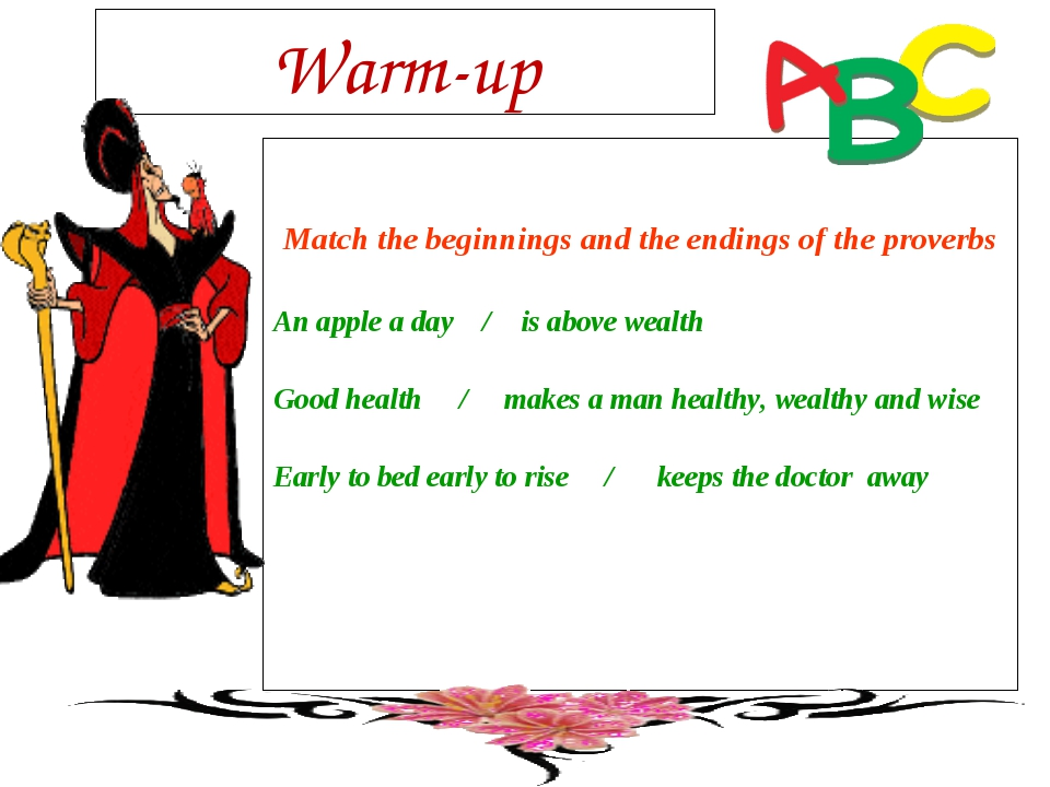 Warm-up Match the beginnings and the endings of the proverbs An apple a day /...