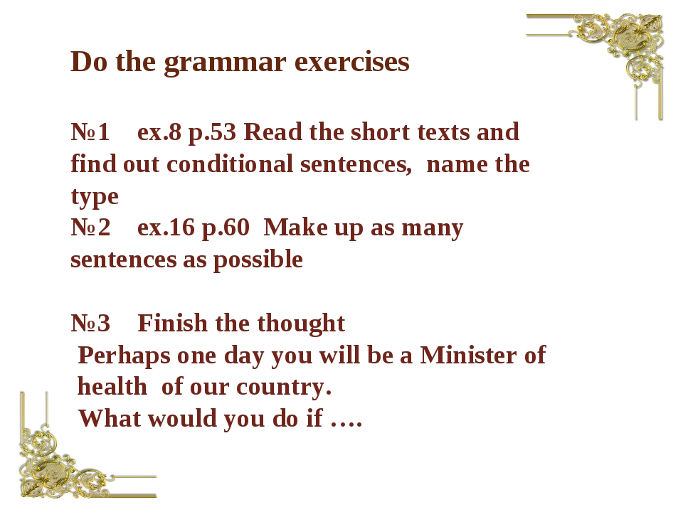 Do the grammar exercises №1 ex.8 p.53 Read the short texts and find out condi...