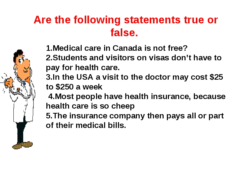 Are the following statements true or false. 1.Medical care in Canada is not f...