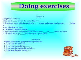 Exercise: 2 Complete the sentences Our school _____ far from the centre of th