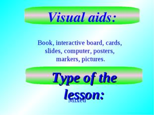 Visual aids: Book, interactive board, cards, slides, computer, posters, marke