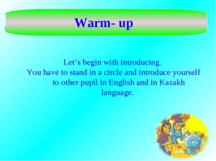 Warm- up Let's begin with introducing. You have to stand in a circle and intr
