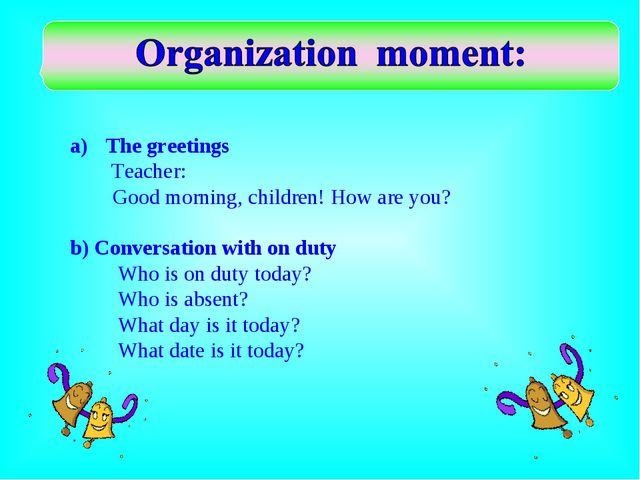 The greetings Teacher: Good morning, children! How are you? b) Conversation w...