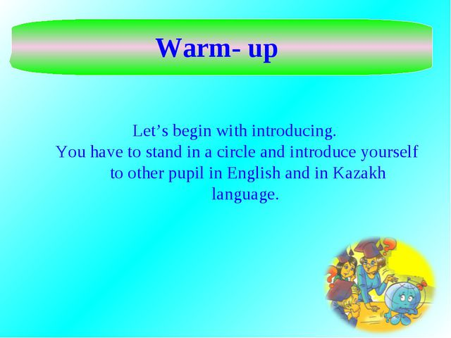 Warm- up Let's begin with introducing. You have to stand in a circle and intr...