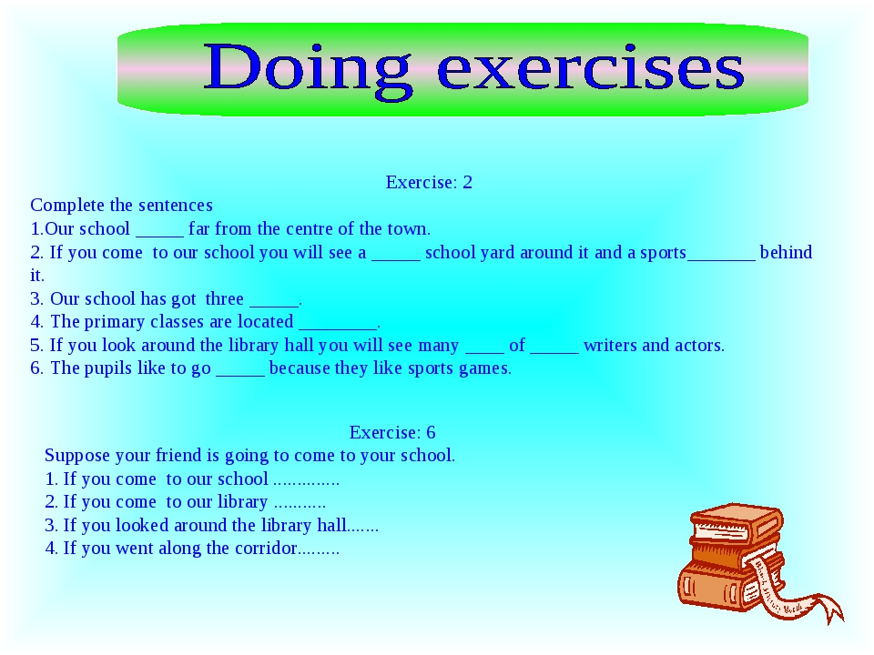 Exercise: 2 Complete the sentences Our school _____ far from the centre of th...