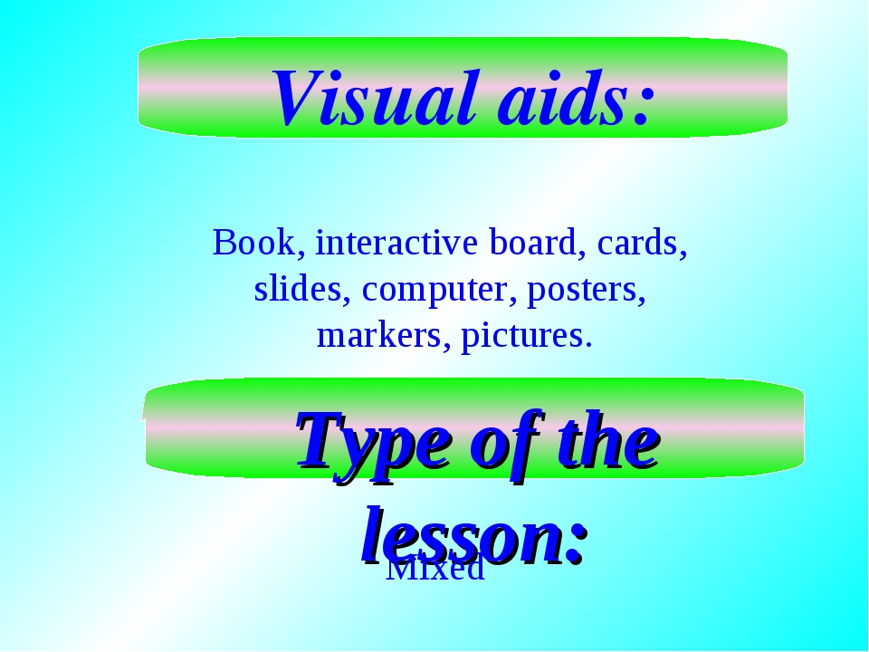 Visual aids: Book, interactive board, cards, slides, computer, posters, marke...