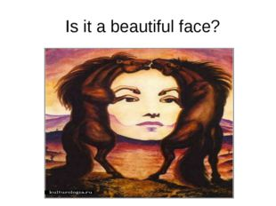 Is it a beautiful face?