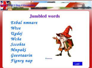 Level 7 Unit 3 Step 4 Vocabulary Last Jumbled words Etbal nmnare Wtse Ugdej W