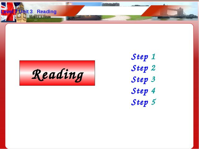 Level 7 Unit 3 Reading Step 1 Step 2 Step 3 Step 4 Step 5 Reading