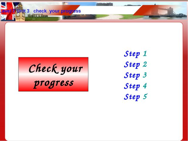 Level 7 Unit 3 check your progress Step 1 Step 2 Step 3 Step 4 Step 5 Check y...