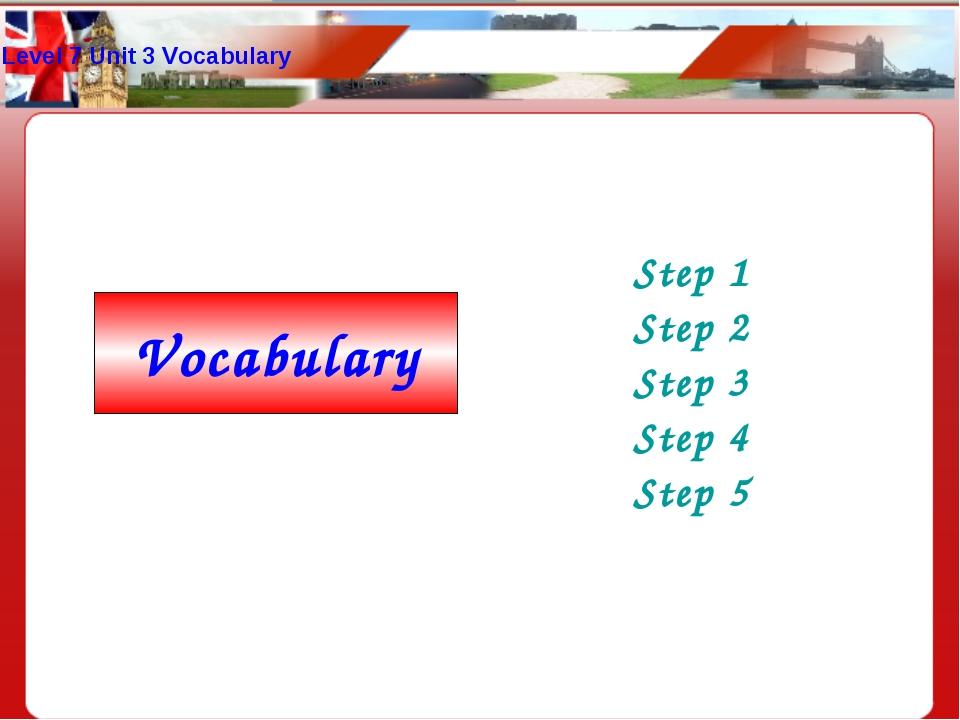Level 7 Unit 3 Vocabulary Step 1 Step 2 Step 3 Step 4 Step 5 Vocabulary