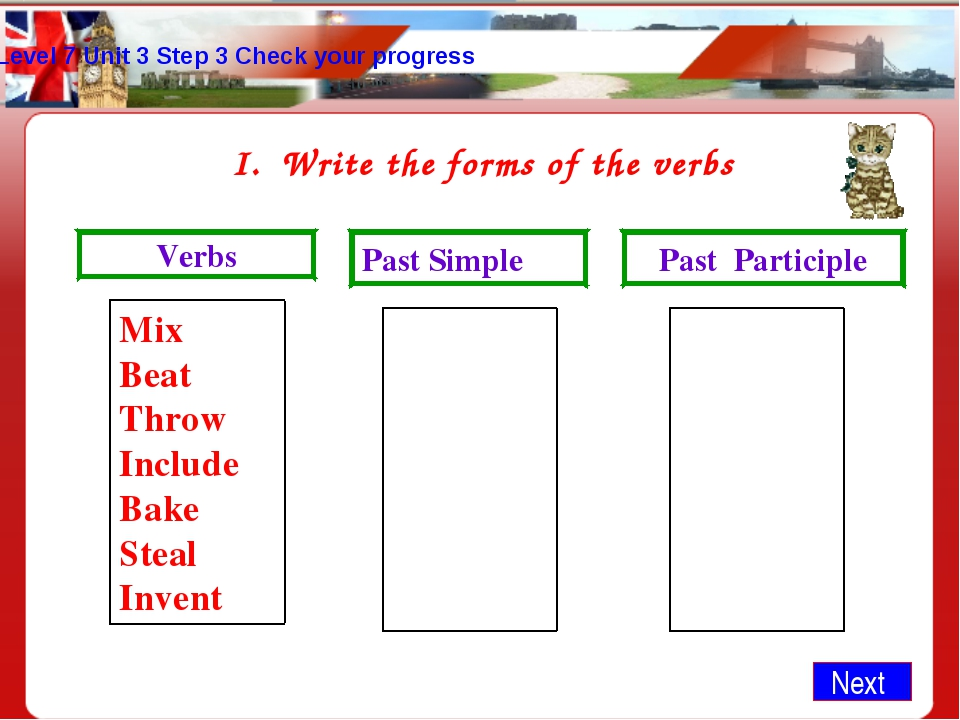Level 7 Unit 3 Step 3 Check your progress Next Write the forms of the verbs V...