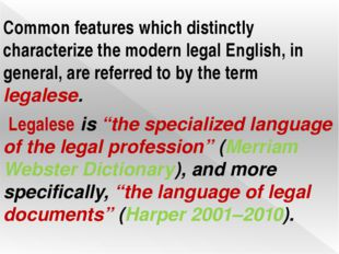 Common features which distinctly characterize the modern legal English, in ge