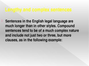 Lengthy and complex sentences Sentences in the English legal language are muc