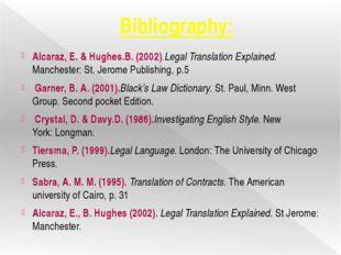 Bibliography: Alcaraz, E. & Hughes.B. (2002).Legal Translation Explained. Ma