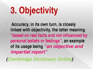 3. Objectivity Accuracy, in its own turn, is closely linked with objectivity,