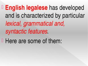 English legalese has developed and is characterized by particular lexical, gr