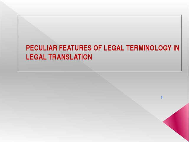 PECULIAR FEATURES OF LEGAL TERMINOLOGY IN LEGAL TRANSLATION ,