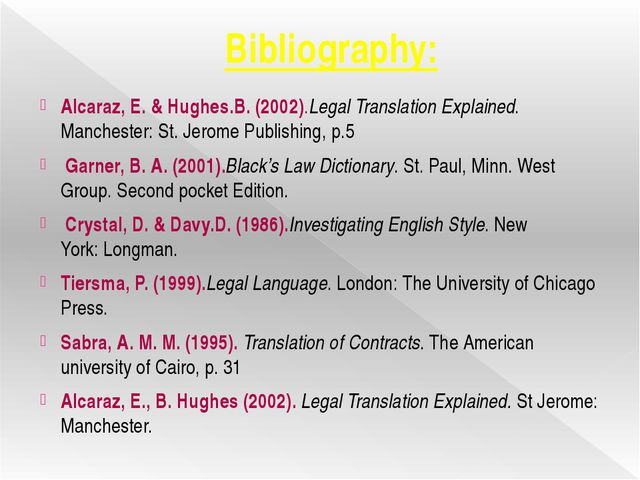Bibliography: Alcaraz, E. & Hughes.B. (2002).Legal Translation Explained. Ma...