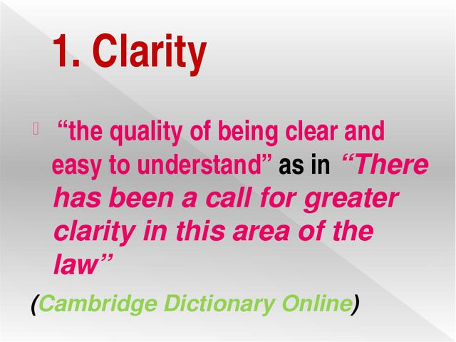 """1. Clarity """"the quality of being clear and easy to understand"""" as in """"There h..."""