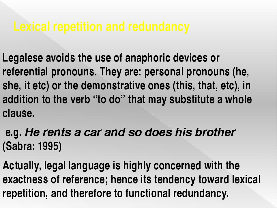 Lexical repetition and redundancy Legalese avoids the use of anaphoric device...
