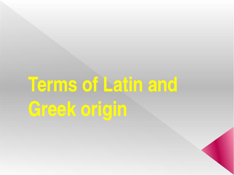 Terms of Latin and Greek origin