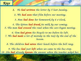 Keys He had written the letter by 5 last Sunday. 2. We had seen that film bef