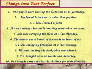 The pupils were writing the dictation at 11 yesterday. My friend helped me to