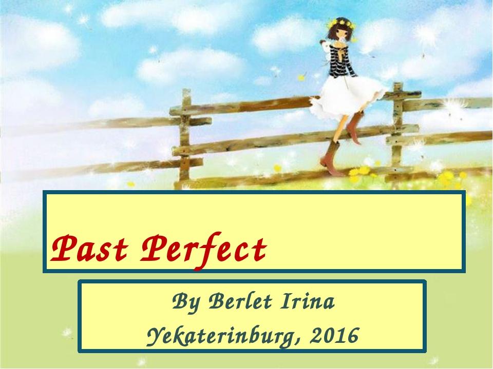 Past Perfect By Berlet Irina Yekaterinburg, 2016