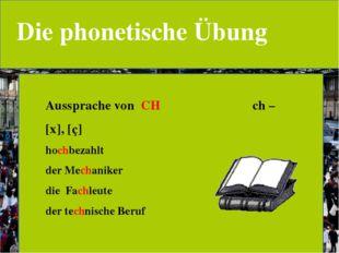 Die phonetische Übung Aussprache von CH ch – [х], [ç] hochbezahlt der Mechan
