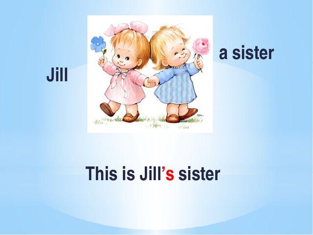 a sister Jill This is Jill's sister