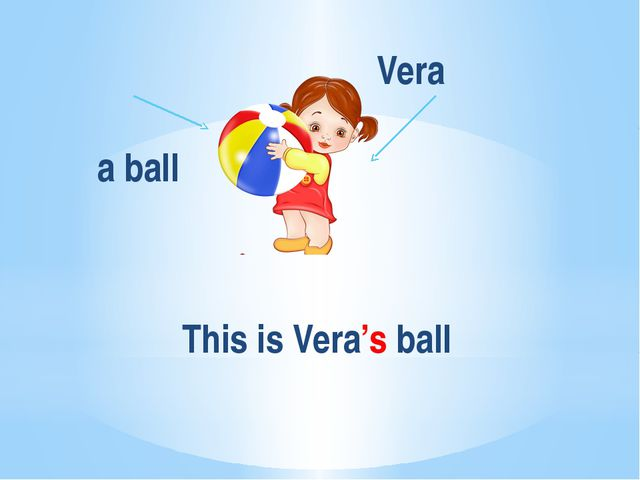 Vera a ball This is Vera's ball