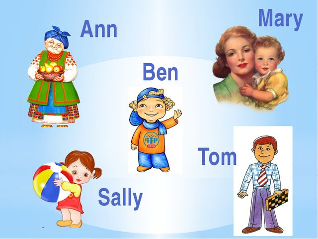 Ann Mary Sally Tom Ben