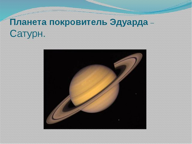 Планета покровитель Эдуарда – Сатурн.