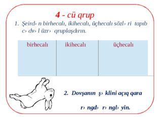 4 - cü qrup 1. Şeirdən birhecalı, ikihecalı, üçhecalı sözləri tapıb cədvəl ü