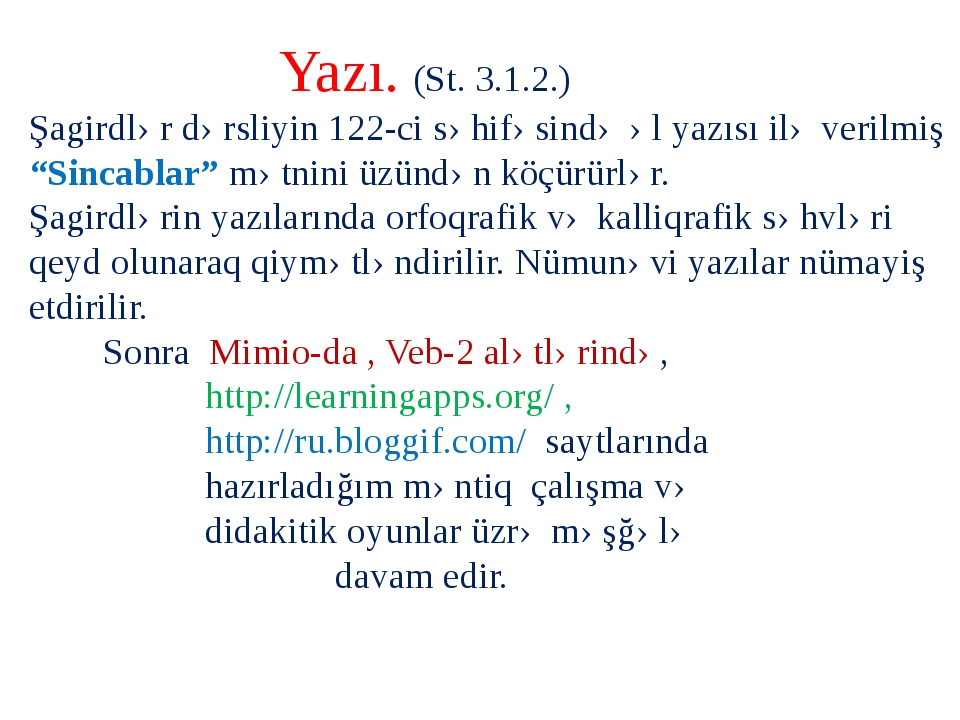 Yazı. (St. 3.1.2.) Şagirdlər dərsliyin 122-ci səhifəsində əl yazısı ilə veri...