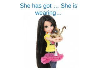 She has got … She is wearing…