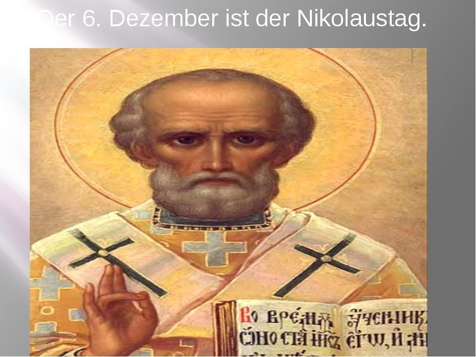 Der 6. Dezember ist der Nikolaustag.