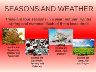 SEASONS AND WEATHER There are four seasons in a year: autumn, winter, spring