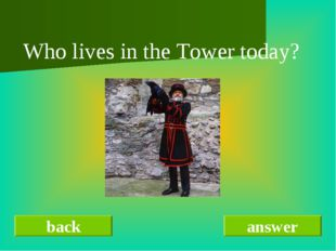 back answer Who lives in the Tower today?