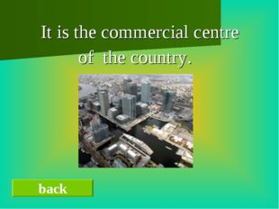 It is the commercial centre of the country. back