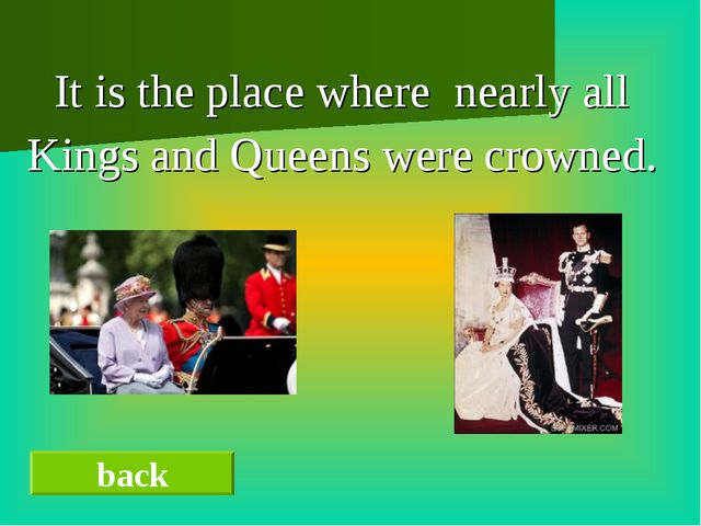It is the place where nearly all Kings and Queens were crowned. back