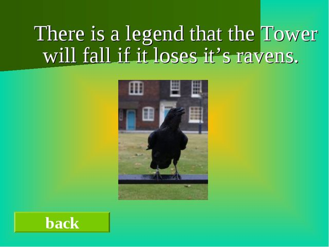 There is a legend that the Tower will fall if it loses it's ravens. back