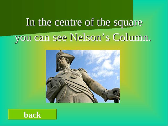 In the centre of the square you can see Nelson's Column. back
