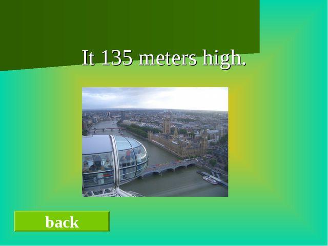 It 135 meters high. back